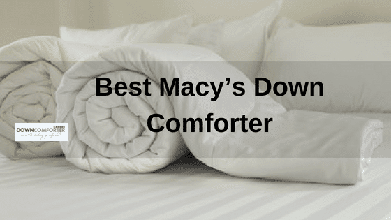 Best Macy's Down Comforter   Great Selection For Ultra Clean